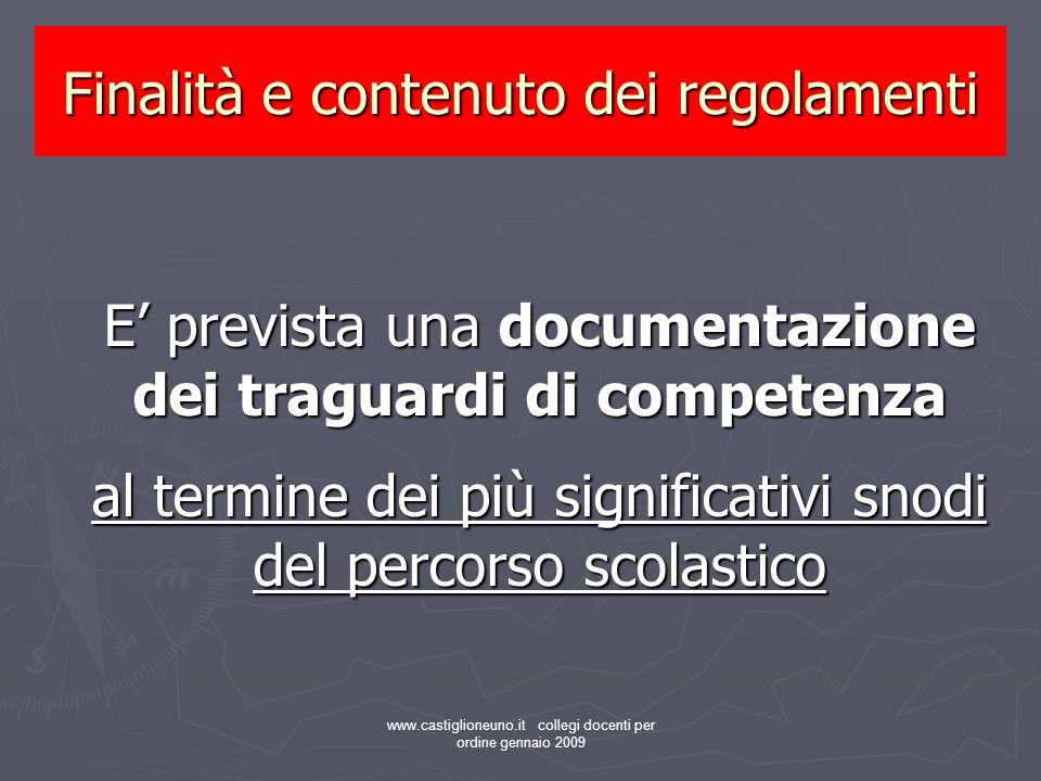 www.castiglioneuno.it collegi docenti per ordine gennaio 2009 E prevista una documentazione dei traguardi di competenza al termine dei più significati