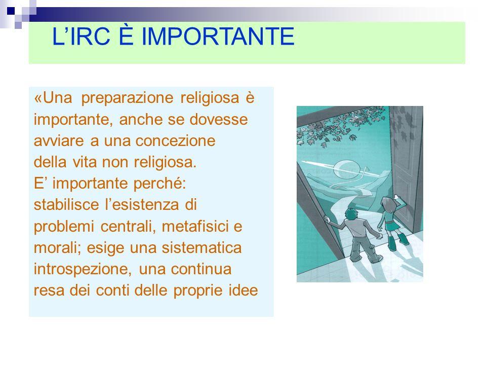 «Una preparazione religiosa è importante, anche se dovesse avviare a una concezione della vita non religiosa. E importante perché: stabilisce lesisten