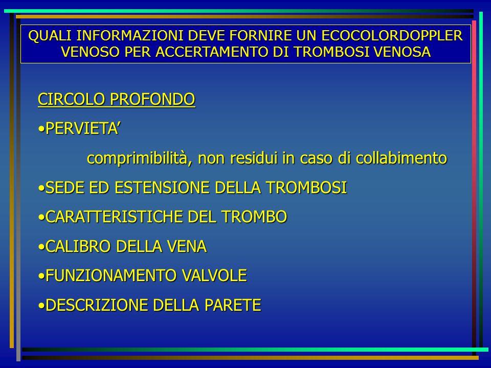 QUALI INFORMAZIONI DEVE FORNIRE UN ECOCOLORDOPPLER VENOSO PER ACCERTAMENTO DI TROMBOSI VENOSA CIRCOLO PROFONDO PERVIETAPERVIETA comprimibilità, non re