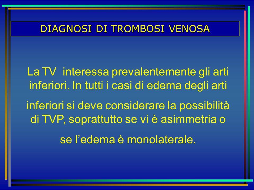 La TV interessa prevalentemente gli arti inferiori. In tutti i casi di edema degli arti inferiori si deve considerare la possibilità di TVP, soprattut