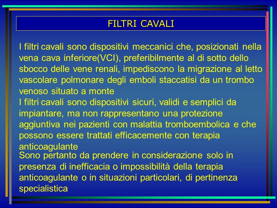 FILTRI CAVALI I filtri cavali sono dispositivi meccanici che, posizionati nella vena cava inferiore(VCI), preferibilmente al di sotto dello sbocco del