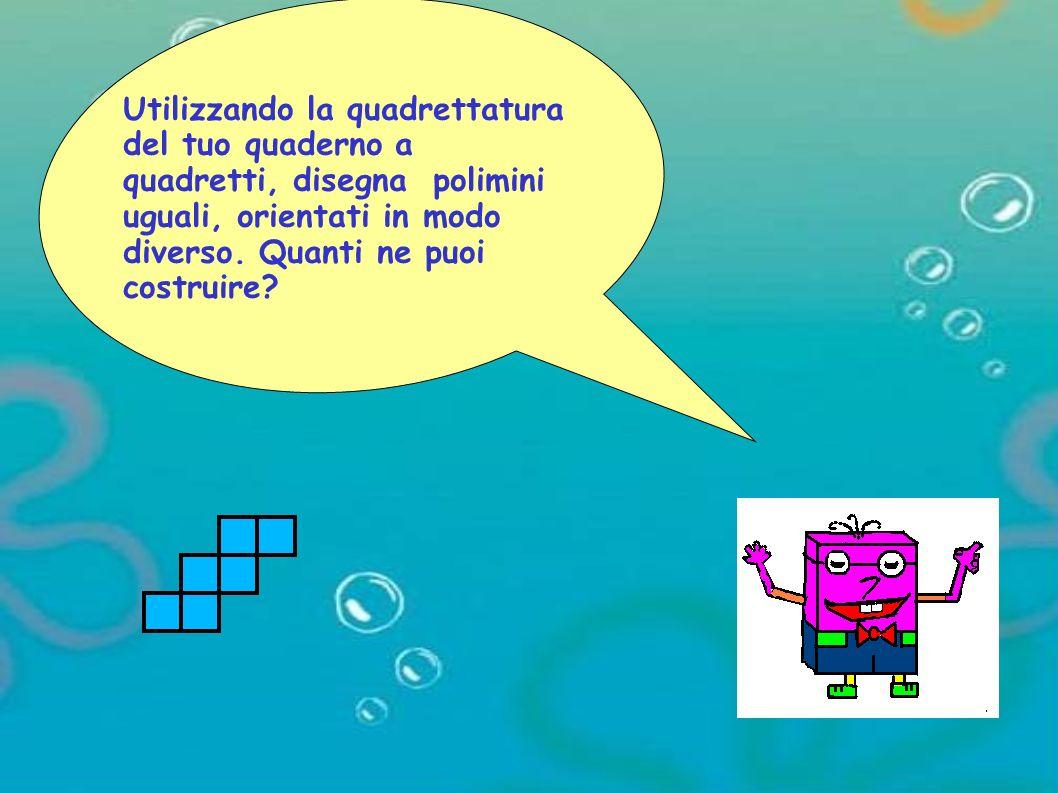 Utilizzando la quadrettatura del tuo quaderno a quadretti, disegna polimini uguali, orientati in modo diverso. Quanti ne puoi costruire?