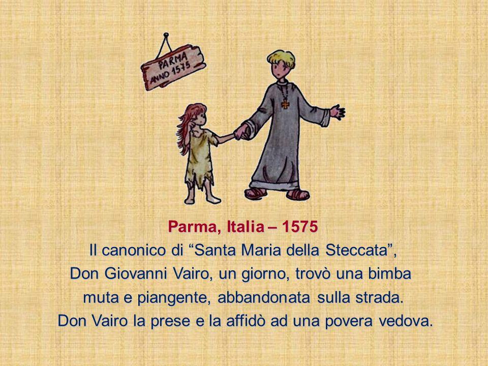 Parma, Italia – 1575 Il canonico di Santa Maria della Steccata, Don Giovanni Vairo, un giorno, trovò una bimba muta e piangente, abbandonata sulla strada.