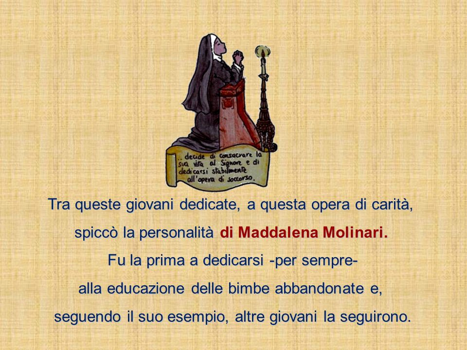 Tra queste giovani dedicate, a questa opera di carità, spiccò la personalità di Maddalena Molinari.