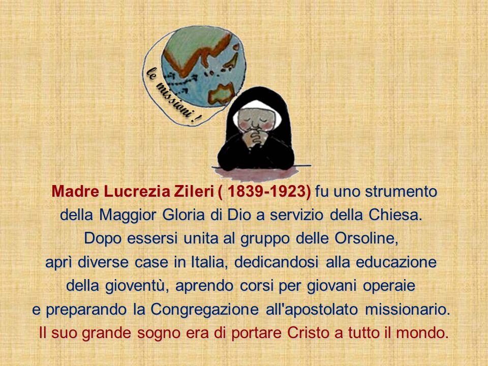 Madre Lucrezia Zileri ( 1839-1923) fu uno strumento della Maggior Gloria di Dio a servizio della Chiesa.