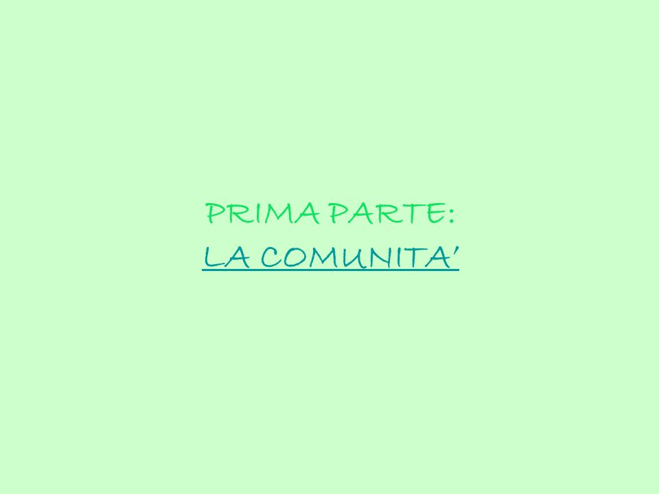 PRIMA PARTE: LA COMUNITA LA COMUNITA
