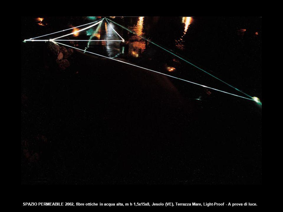 SPAZIO PERMEABILE 2002, fibre ottiche in acqua alta, m h 1,5x15x8, Jesolo (VE), Terrazza Mare, Light-Proof - A prova di luce.