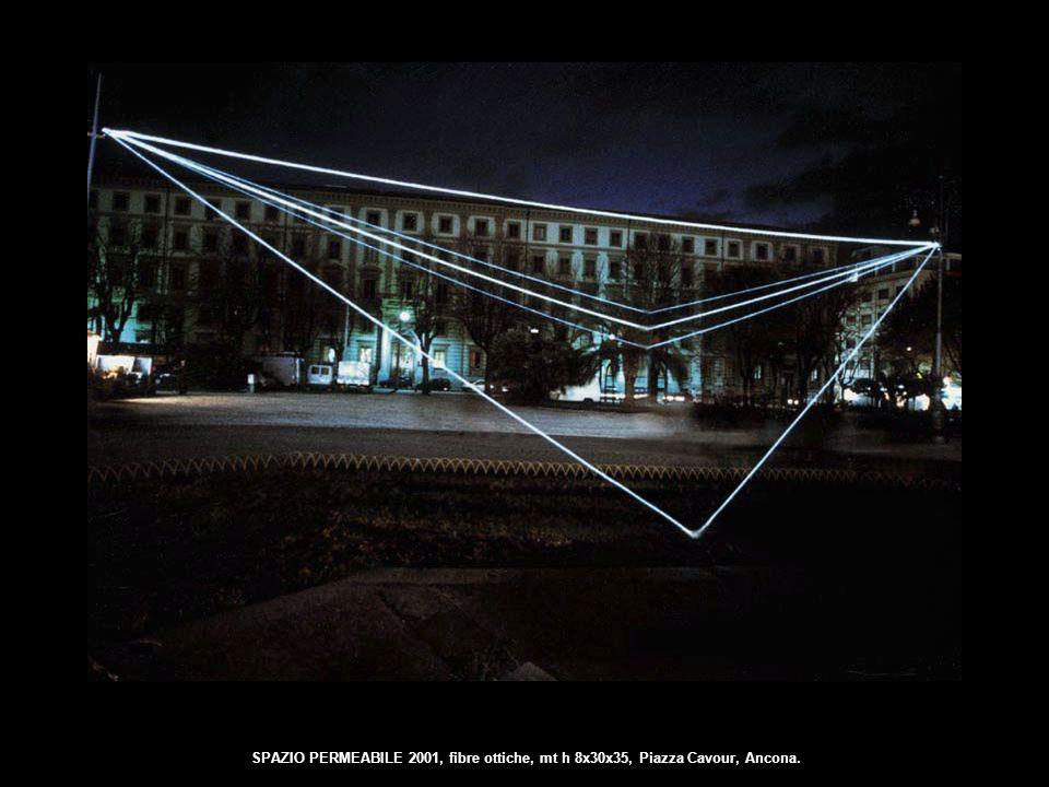 SPAZIO PERMEABILE 2001, fibre ottiche, mt h 8x30x35, Piazza Cavour, Ancona.