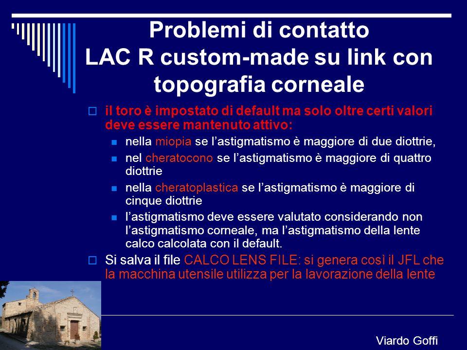 Problemi di contatto LAC R custom-made su link con topografia corneale il toro è impostato di default ma solo oltre certi valori deve essere mantenuto