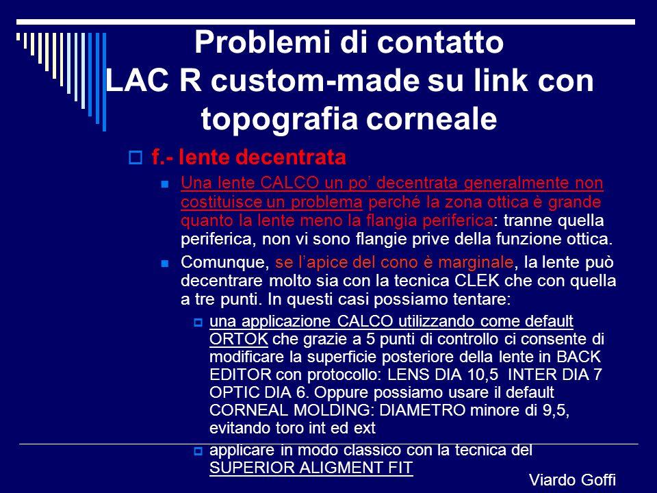 Problemi di contatto LAC R custom-made su link con topografia corneale f.- lente decentrata Una lente CALCO un po decentrata generalmente non costitui