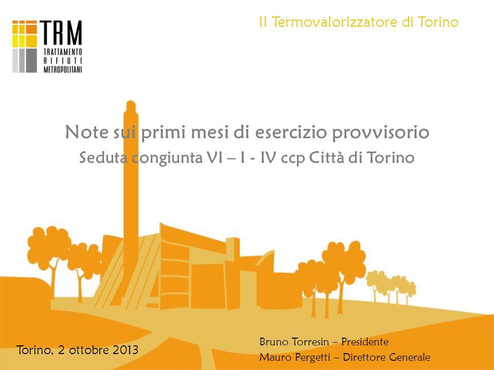Il Termovalorizzatore del Gerbido Torino, 2 ottobre 2013 Note sui primi mesi di esercizio provvisorio Seduta congiunta VI – I - IV ccp Città di Torino