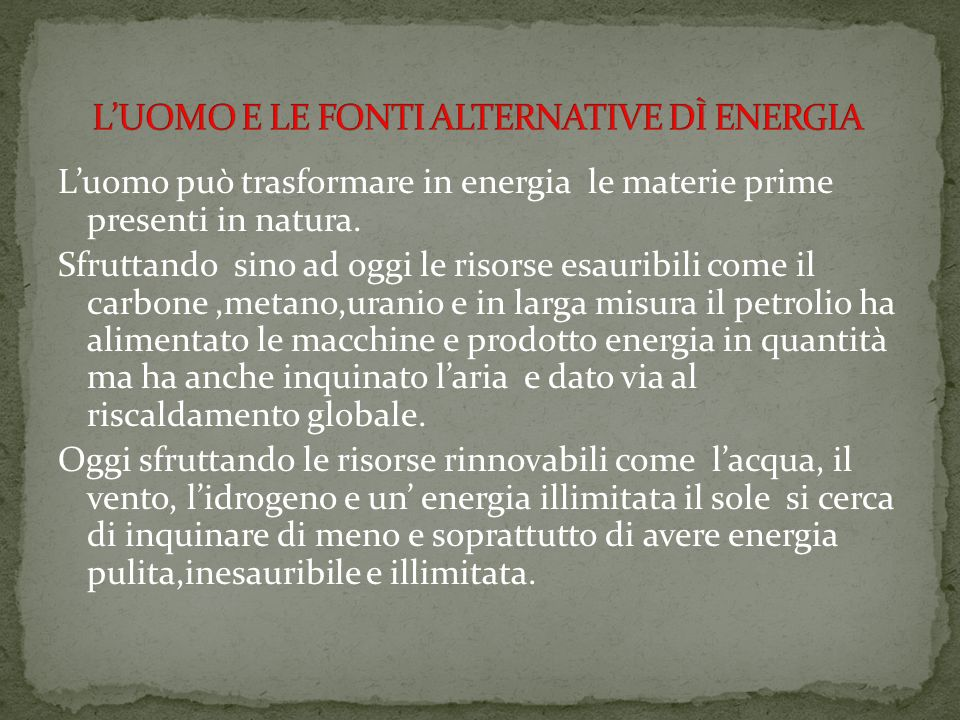 Luomo può trasformare in energia le materie prime presenti in natura.