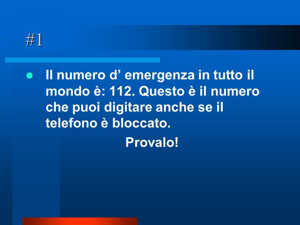 #1 Il numero d emergenza in tutto il mondo è: 112. Questo è il numero che puoi digitare anche se il telefono è bloccato. Provalo!