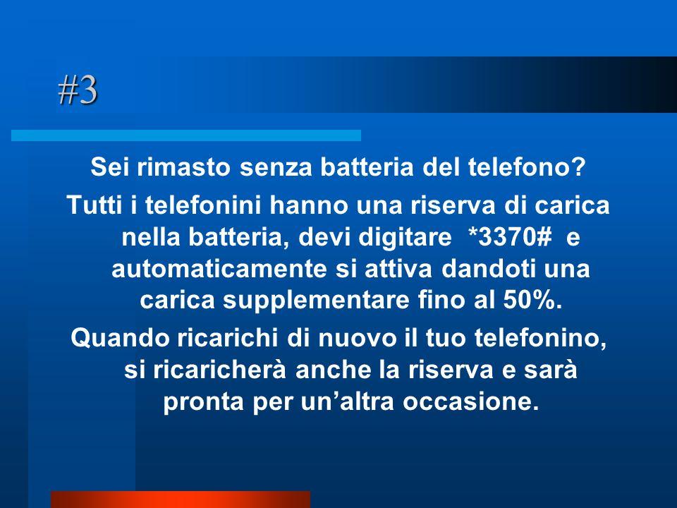 #3 Sei rimasto senza batteria del telefono? Tutti i telefonini hanno una riserva di carica nella batteria, devi digitare *3370# e automaticamente si a