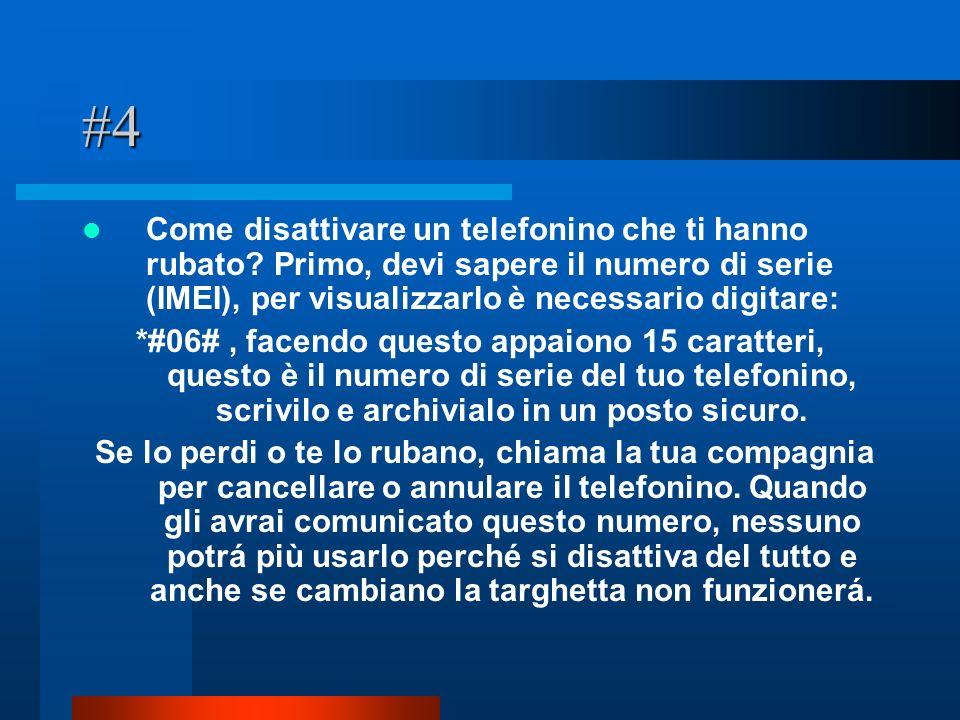 #4 Come disattivare un telefonino che ti hanno rubato? Primo, devi sapere il numero di serie (IMEI), per visualizzarlo è necessario digitare: *#06#, f