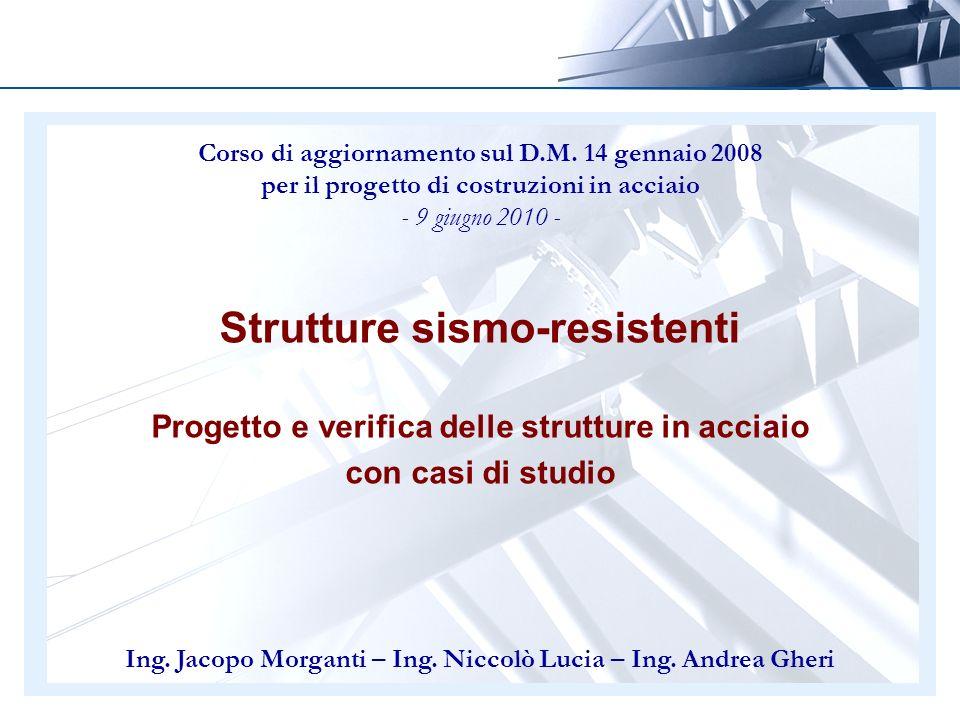 Corso di aggiornamento sul D.M. 14 gennaio 2008 per il progetto di costruzioni in acciaio - 9 giugno 2010 - Strutture sismo-resistenti Progetto e veri