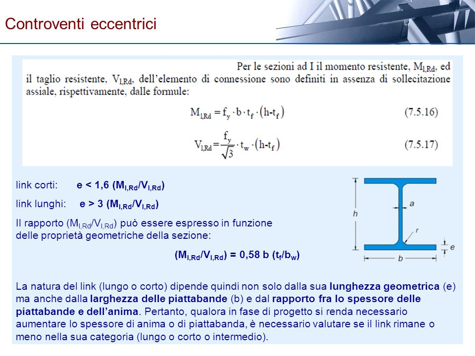 link corti: e < 1,6 (M l,Rd /V l,Rd ) link lunghi: e > 3 (M l,Rd /V l,Rd ) Il rapporto (M l,Rd /V l,Rd ) può essere espresso in funzione delle proprie