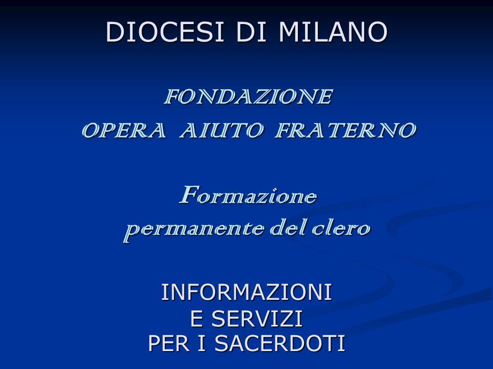 DIOCESI DI MILANO FONDAZIONE OPERA AIUTO FRATERNO F ormazione permanente del clero INFORMAZIONI E SERVIZI PER I SACERDOTI