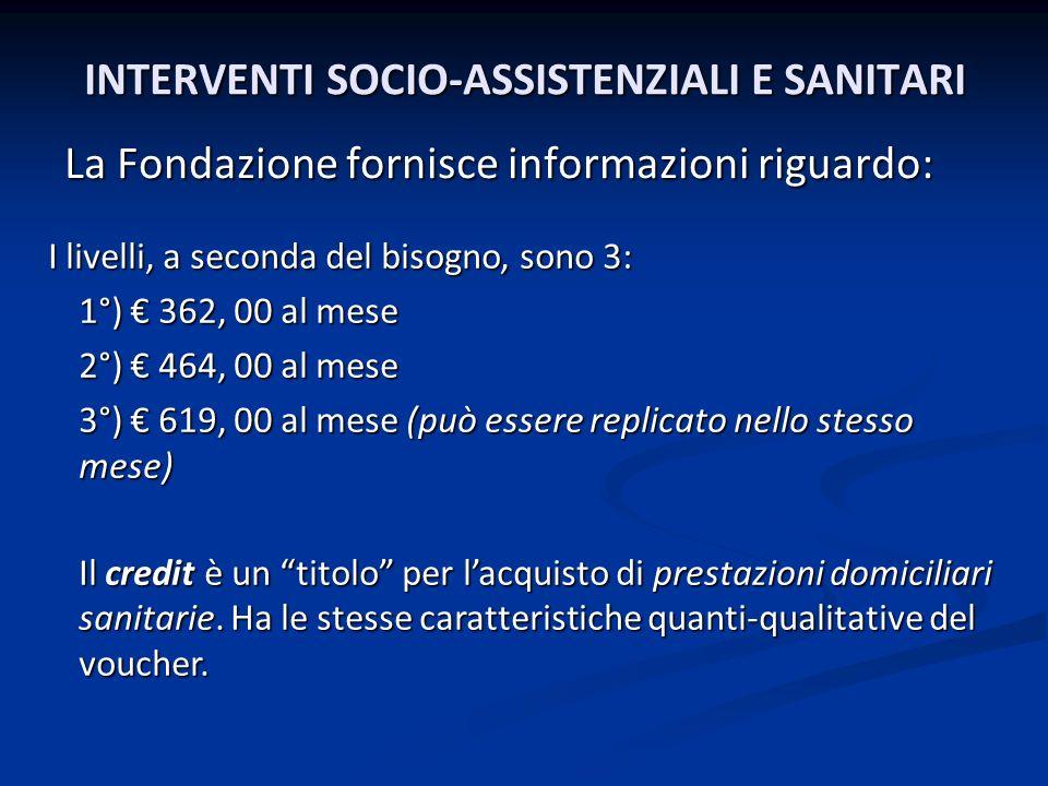 INTERVENTI SOCIO-ASSISTENZIALI E SANITARI La Fondazione fornisce informazioni riguardo: I livelli, a seconda del bisogno, sono 3: I livelli, a seconda