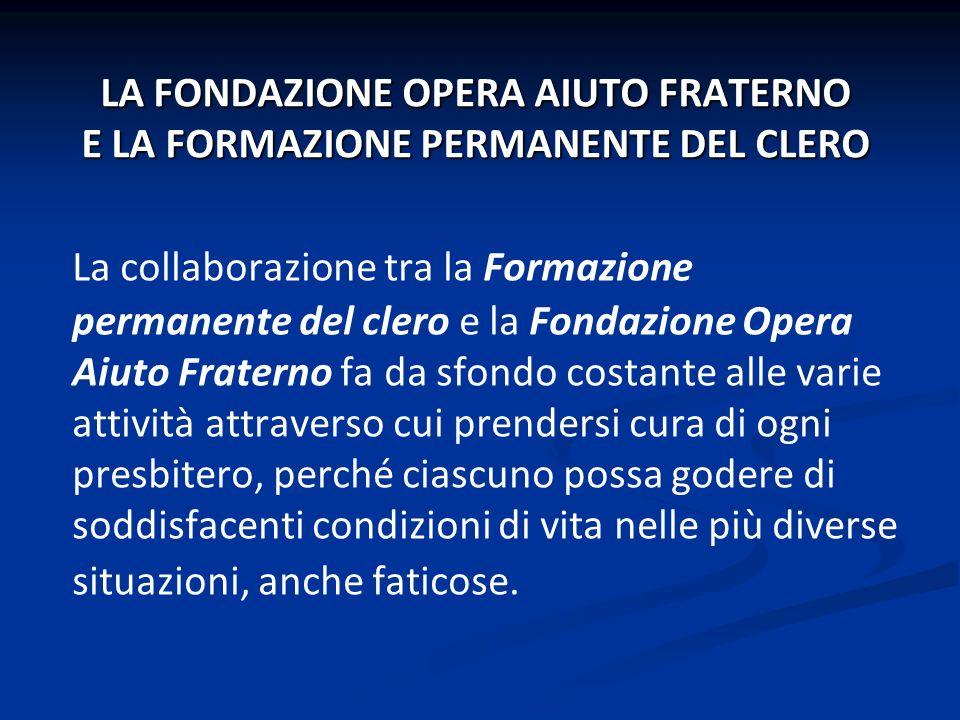 LA FONDAZIONE OPERA AIUTO FRATERNO E LA FORMAZIONE PERMANENTE DEL CLERO La collaborazione tra la Formazione permanente del clero e la Fondazione Opera