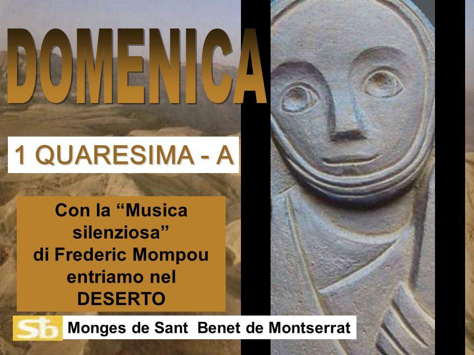 Con la Musica silenziosa di Frederic Mompou entriamo nel DESERTO Monges de Sant Benet de Montserrat 1 QUARESIMA - A