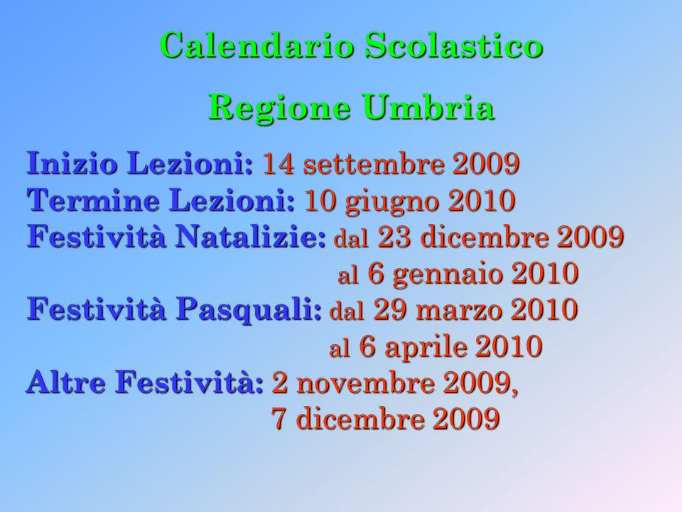 Calendario Scolastico Regione Umbria Inizio Lezioni: 14 settembre 2009 Termine Lezioni: 10 giugno 2010 Festività Natalizie: dal 23 dicembre 2009 al 6