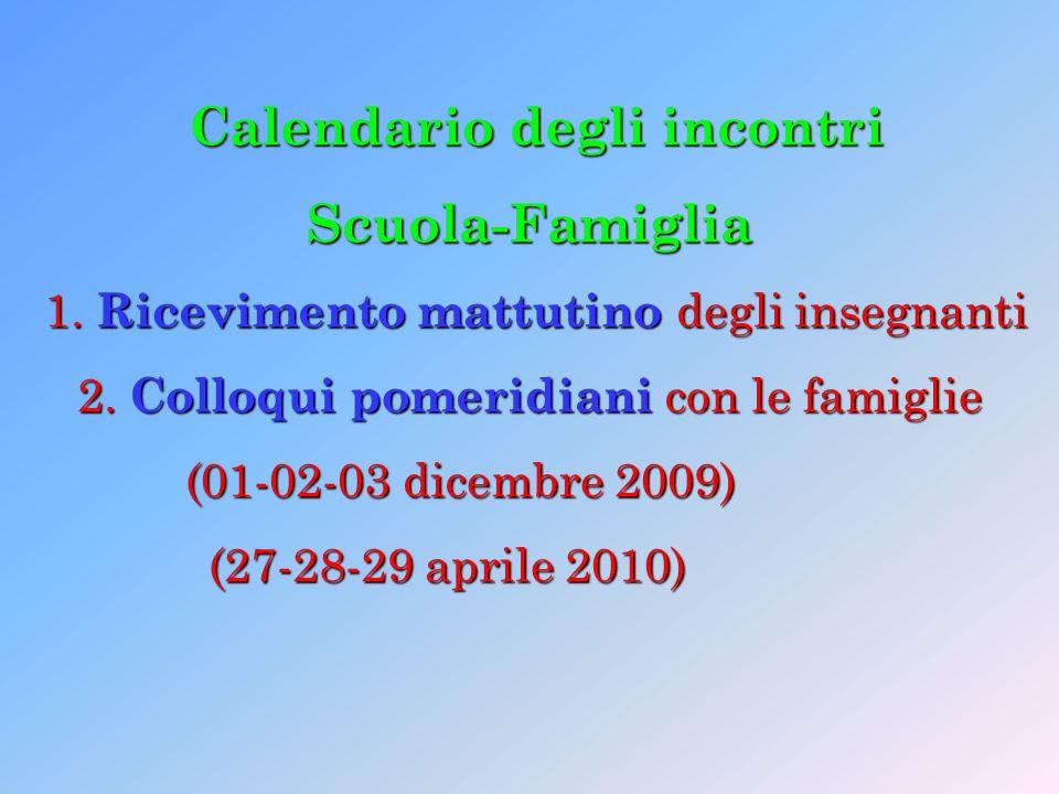 Calendario degli incontri Scuola-Famiglia 1. Ricevimento mattutino degli insegnanti 1. Ricevimento mattutino degli insegnanti 2. Colloqui pomeridiani