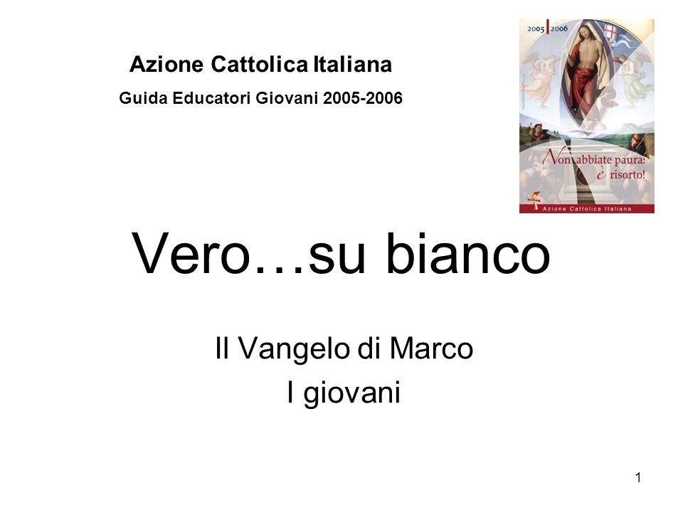 1 Vero…su bianco Il Vangelo di Marco I giovani Azione Cattolica Italiana Guida Educatori Giovani 2005-2006