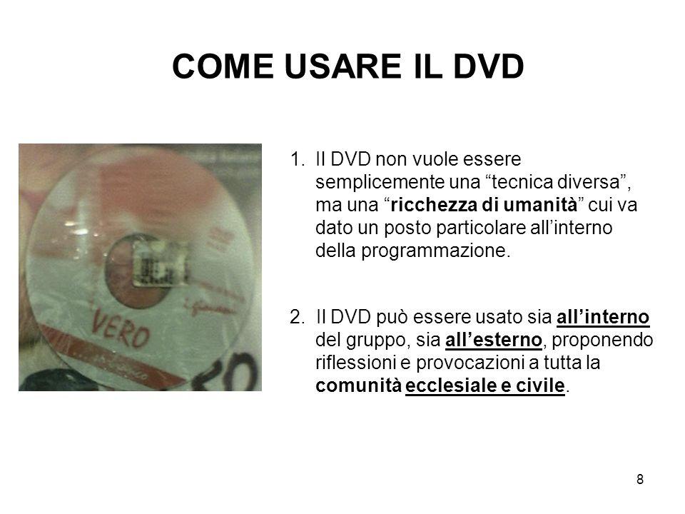 8 1.Il DVD non vuole essere semplicemente una tecnica diversa, ma una ricchezza di umanità cui va dato un posto particolare allinterno della programma