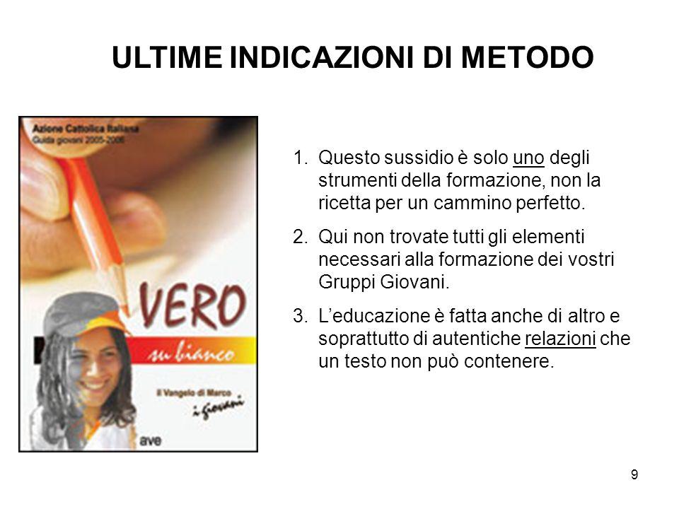 9 ULTIME INDICAZIONI DI METODO 1.Questo sussidio è solo uno degli strumenti della formazione, non la ricetta per un cammino perfetto.