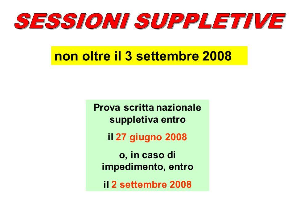 non oltre il 3 settembre 2008 Prova scritta nazionale suppletiva entro il 27 giugno 2008 o, in caso di impedimento, entro il 2 settembre 2008
