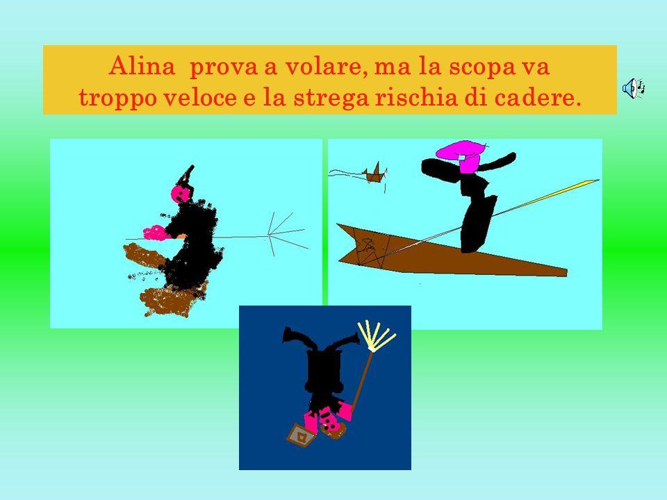 Alina prova a volare, ma la scopa va troppo veloce e la strega rischia di cadere.