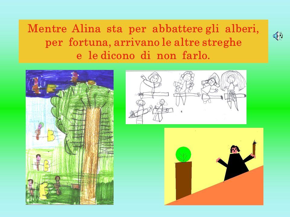 Mentre Alina sta per abbattere gli alberi, per fortuna, arrivano le altre streghe e le dicono di non farlo.