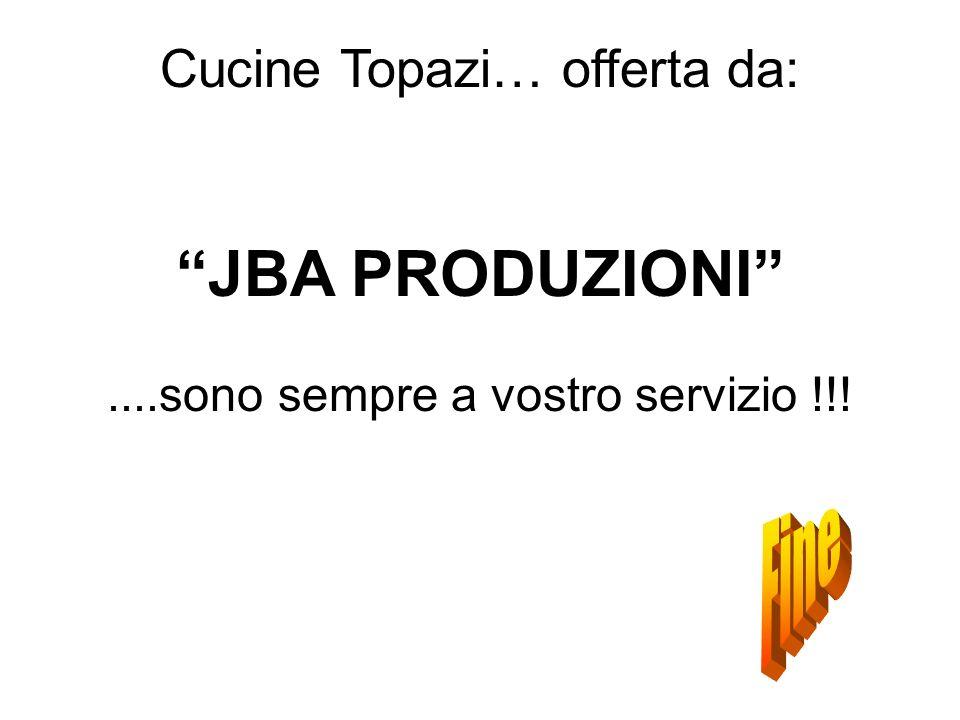 Cucine Topazi… offerta da: JBA PRODUZIONI....sono sempre a vostro servizio !!!