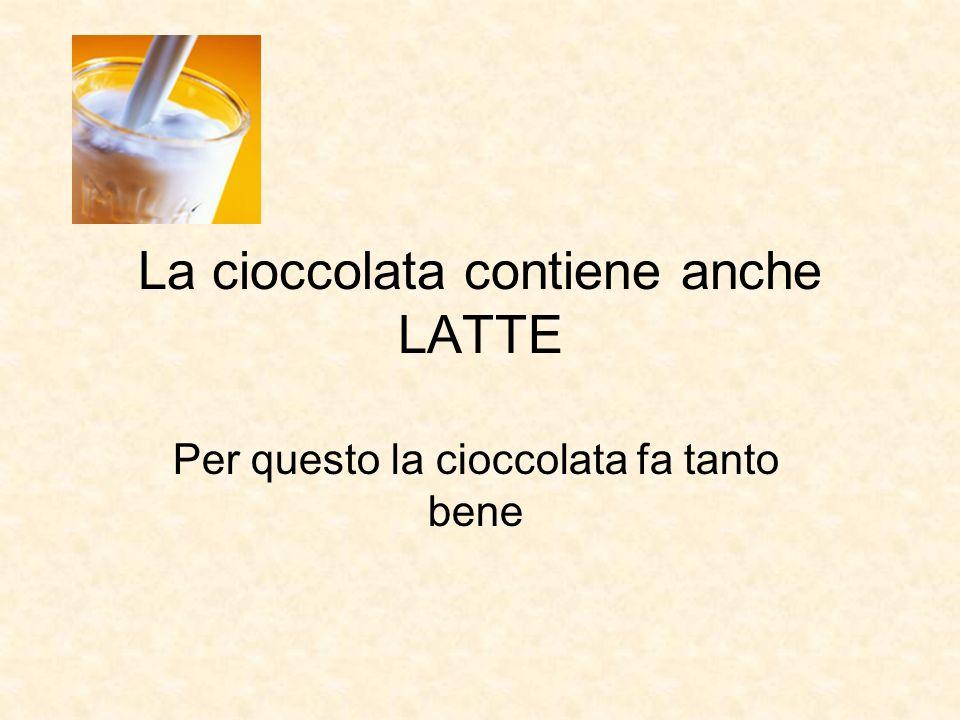 La cioccolata contiene anche LATTE Per questo la cioccolata fa tanto bene