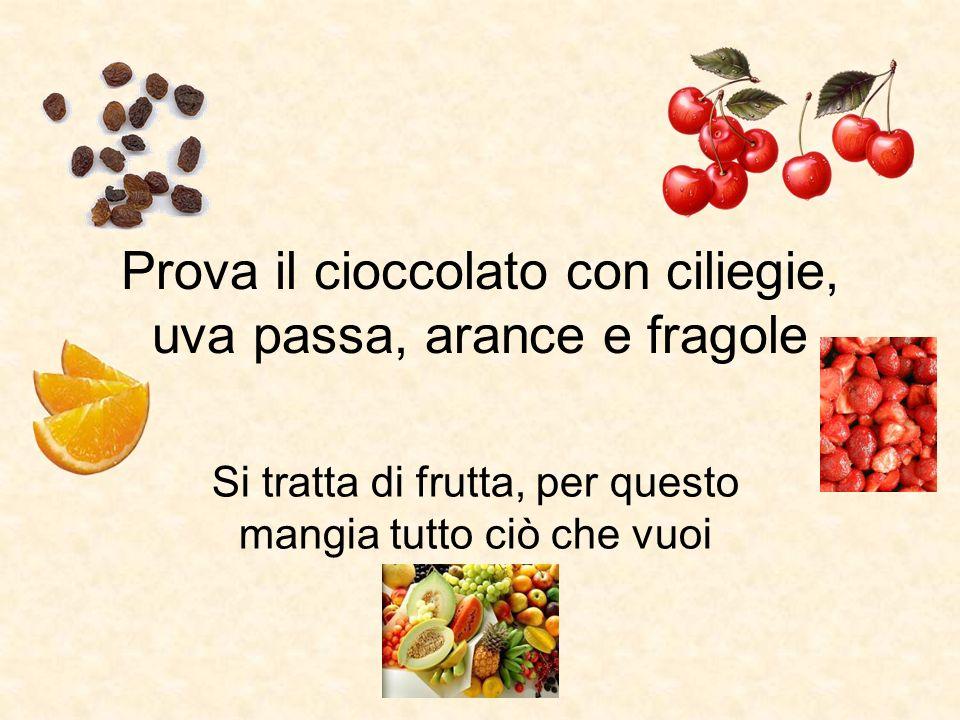 Prova il cioccolato con ciliegie, uva passa, arance e fragole Si tratta di frutta, per questo mangia tutto ciò che vuoi