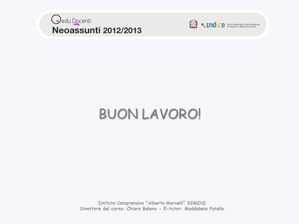 Istituto Comprensivo Alberto Marvelli RIMINI Direttore del corso: Chiara Balena - E-tutor: Maddalena Patella BUON LAVORO!