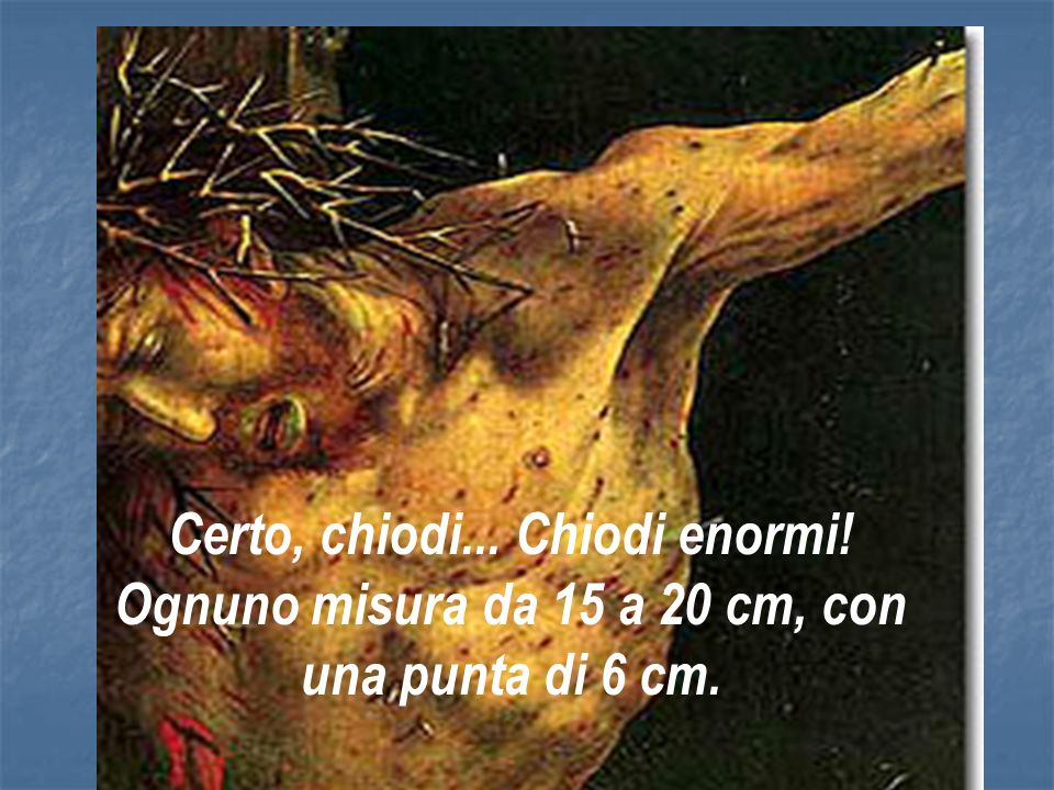 Allepoca quella era la peggiore morte. Solo i criminali erano crocifissi come Gesù. E con Gesù le cose andarono anche peggio, perchè non a tutti i cri