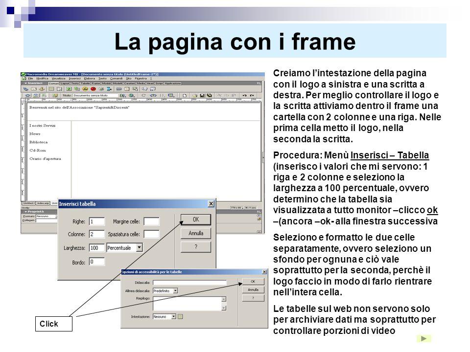 La pagina con i frame Per attivare il collegamento dalla homepage (modalità ipertestuale), dobbiamo costruire la pagina di destinazione. Questa pagina