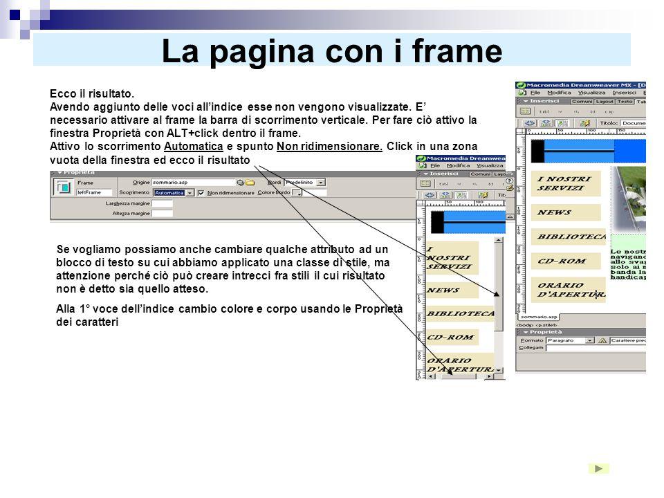 La pagina con i frame Per selezionare il frameset (il contenitore dei frame) basta fare clic sul bordo tra due frame e appare la finestra delle Propri