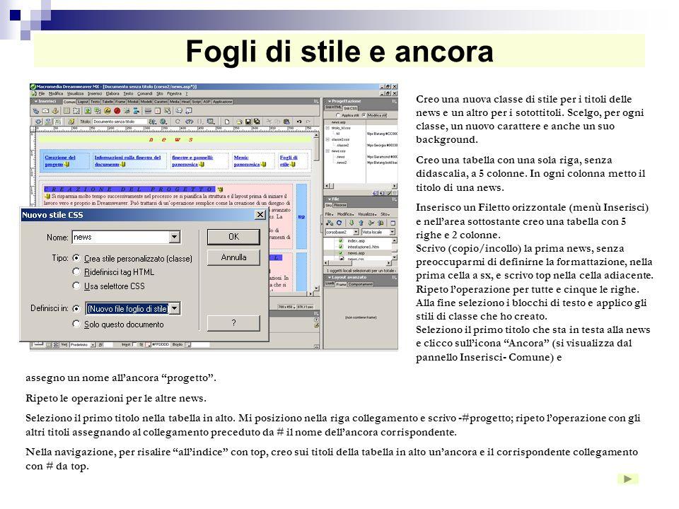 Fogli di stile da collegare Un foglio di stile si può associare a più pagine web e si salva come file con lestensione css. Dal Menù –Testo – Stili CSS