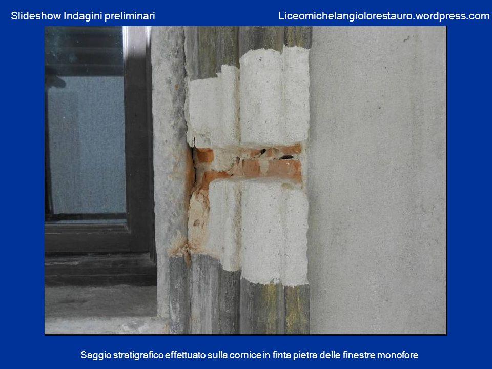 Saggio stratigrafico effettuato sulla cornice in finta pietra delle finestre monofore Liceomichelangiolorestauro.wordpress.comSlideshow Indagini preli
