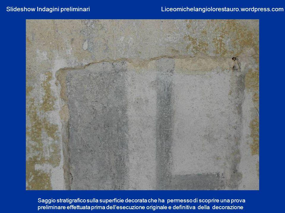 Saggio stratigrafico sulla superficie decorata che ha permesso di scoprire una prova preliminare effettuata prima dellesecuzione originale e definitiv