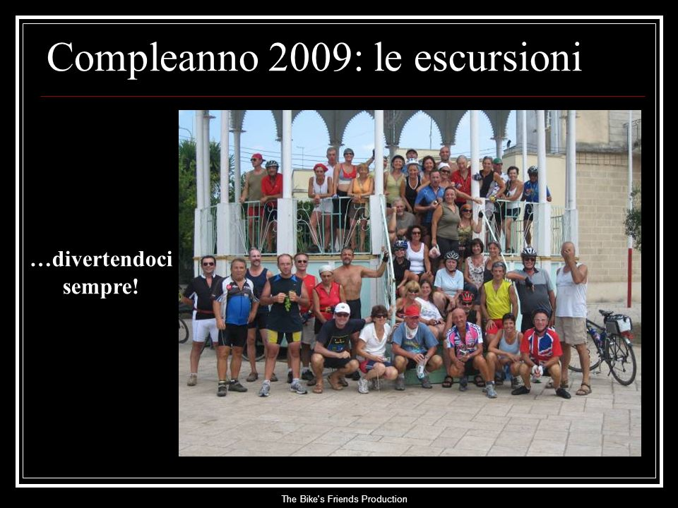 The Bike s Friends Production …divertendoci sempre! Compleanno 2009: le escursioni