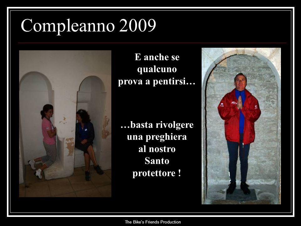 The Bike s Friends Production E anche se qualcuno prova a pentirsi… Compleanno 2009 …basta rivolgere una preghiera al nostro Santo protettore !