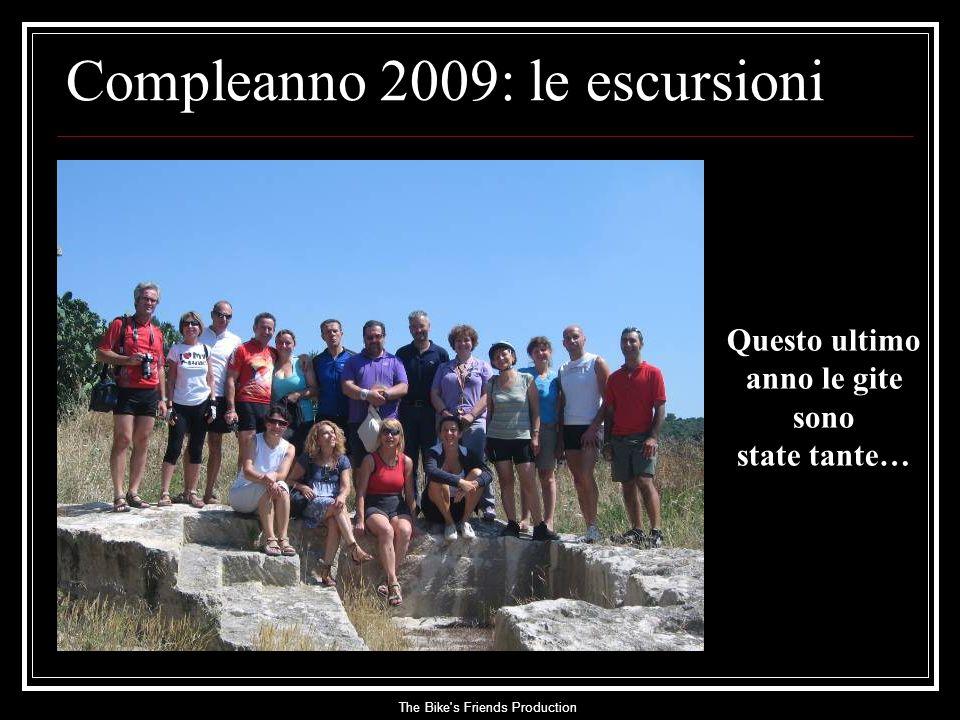 The Bike s Friends Production Compleanno 2009: le escursioni Questo ultimo anno le gite sono state tante…