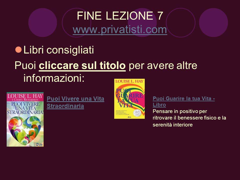 FINE LEZIONE 7 www.privatisti.com www.privatisti.com Libri consigliati Puoi cliccare sul titolo per avere altre informazioni: Puoi Guarire la tua Vita