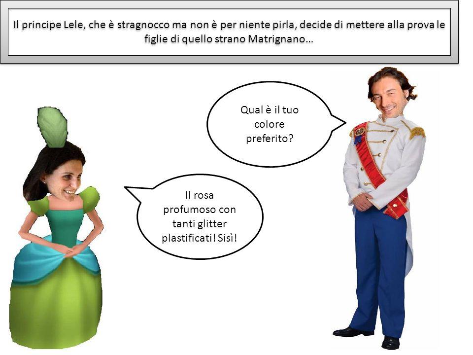 Il principe Lele, che è stragnocco ma non è per niente pirla, decide di mettere alla prova le figlie di quello strano Matrignano… Qual è il tuo colore