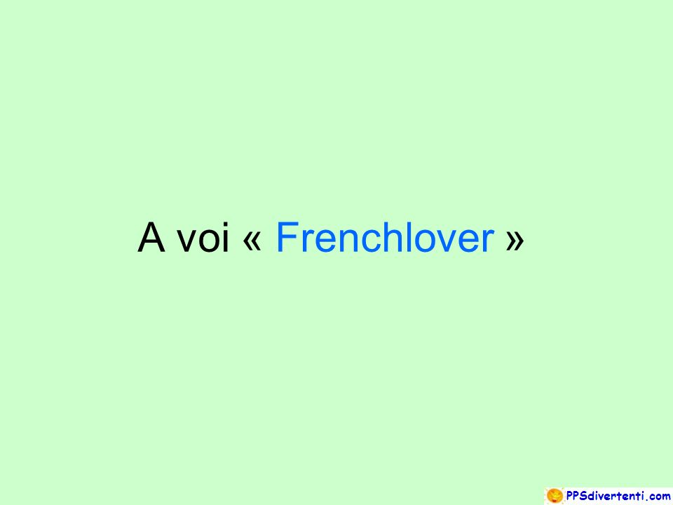 A voi « Frenchlover »