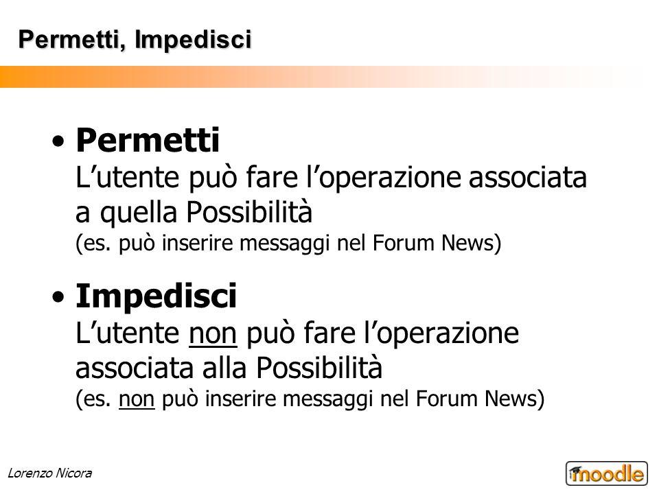 Lorenzo Nicora Permetti, Impedisci Permetti Lutente può fare loperazione associata a quella Possibilità (es. può inserire messaggi nel Forum News) Imp